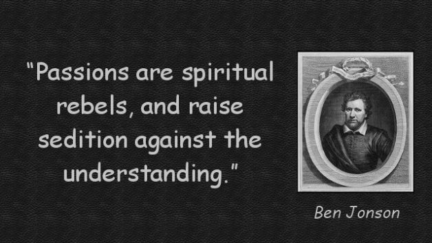 Passions are spiritual rebels, and raise sedition against the understanding.