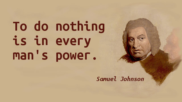 To do nothing is in every man's power.
