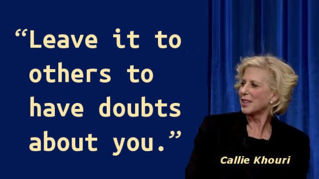Leave it to others to have doubts about you.