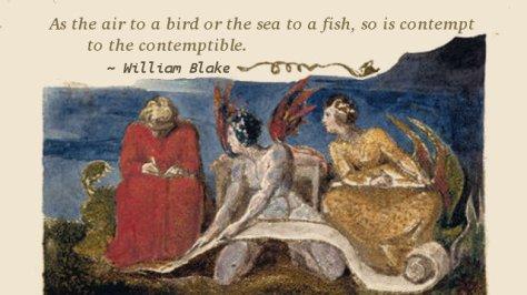 As the air to a bird or the sea to a fish, so is contempt to the contemptible.