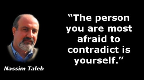 The person you are most afraid to contradict is yourself.