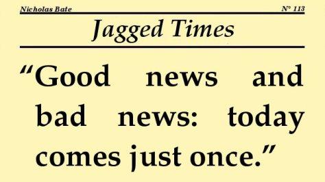 Good news and bad news: today comes just once.