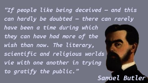 If people like being deceived — and this can hardly be doubted — there can rarely have been a time during which they can have had more of the wish than now. The literary, scientific and religious worlds vie with one another in trying to gratify the public.