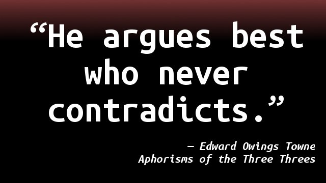 He argues best who never contradicts.