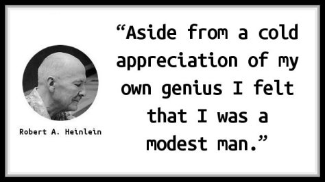 Aside from a cold appreciation of my own genius I felt that I was a modest man.
