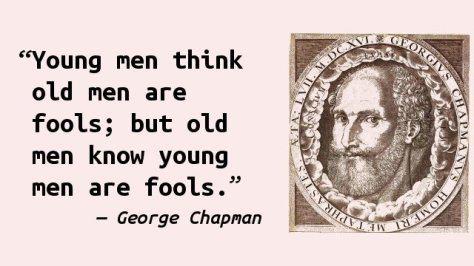 Young men think old men are fools; but old men know young men are fools.