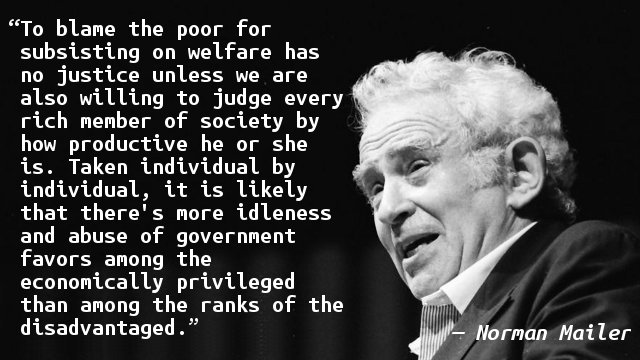 To blame the poor for subsisting on welfare has no justice unless we are also willing to judge every rich member of society by how productive he or she is. Taken individual by individual, it is likely that there's more idleness and abuse of government favors among the economically privileged than among the ranks of the disadvantaged.