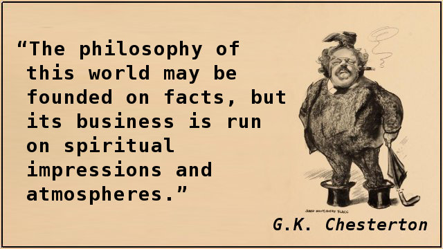 The philosophy of this world may be founded on facts, but its business is run on spiritual impressions and atmospheres.
