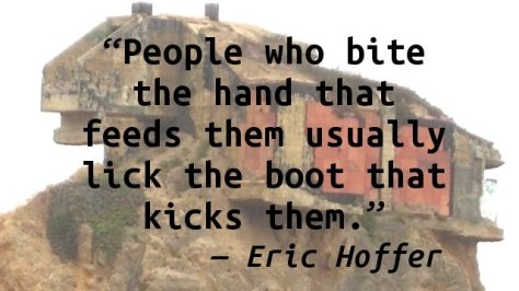 People who bite the hand that feeds them usually lick the boot that kicks them.