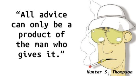 All advice can only be a product of the man who gives it.