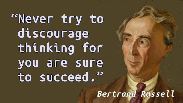 Never try to discourage thinking for you are sure to succeed.