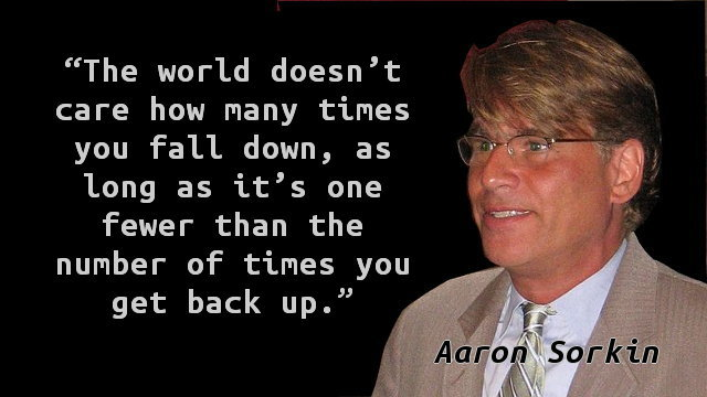 The world doesn't care how many times you fall down, as long as it's one fewer than the number of times you get back up.