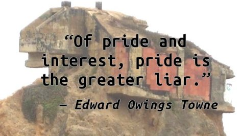 Of pride and interest, pride is the greater liar.