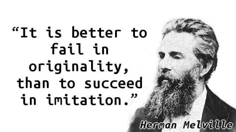 It is better to fail in originality, than to succeed in imitation.