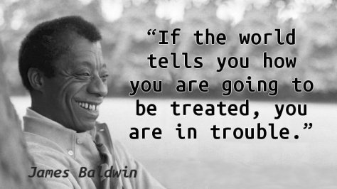 If the world tells you how you are going to be treated, you are in trouble.