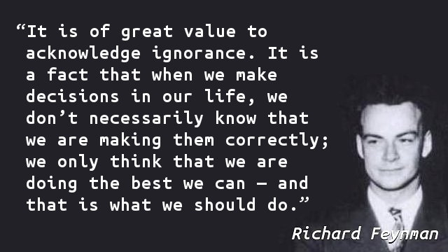 It is of great value to acknowledge ignorance. It is a fact that when we make decisions in our life, we don't necessarily know that we are making them correctly; we only think that we are doing the best we can — and that is what we should do.
