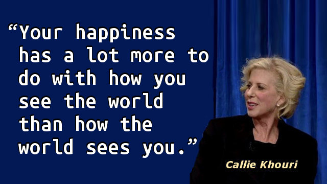 Your happiness has a lot more to do with how you see the world than how the world sees you.
