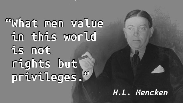 What men value in this world is not rights but privileges.