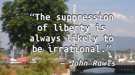 The suppression of liberty is always likely to be irrational.
