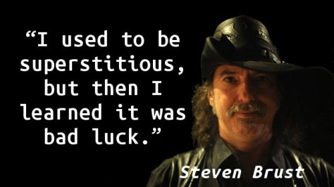 I used to be superstitious, but then I learned it was bad luck.