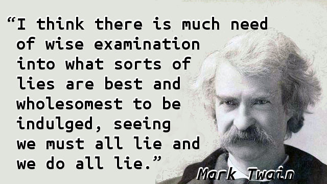 I think there is much need of wise examination into what sorts of lies are best and wholesomest to be indulged, seeing we must all lie and we do all lie.