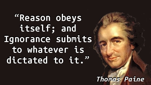 Reason obeys itself; and Ignorance submits to whatever is dictated to it.