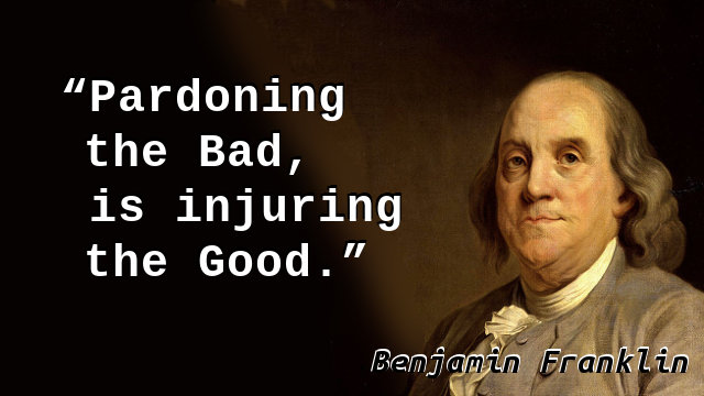Pardoning the Bad, is injuring the Good.
