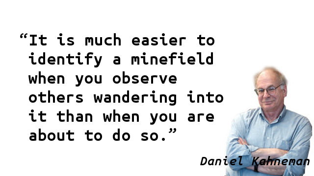 It is much easier to identify a minefield when you observe others wandering into it than when you are about to do so.