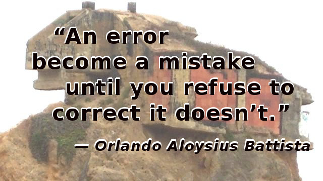 An error become a mistake until you refuse to correct it doesn't.