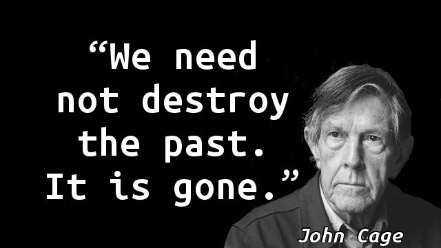 We need not destroy the past. It is gone.