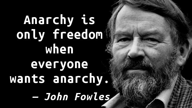 Anarchy is only freedom when everyone wants anarchy.