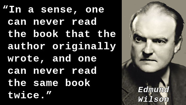 In a sense, one can never read the book that the author originally wrote, and one can never read the same book twice.