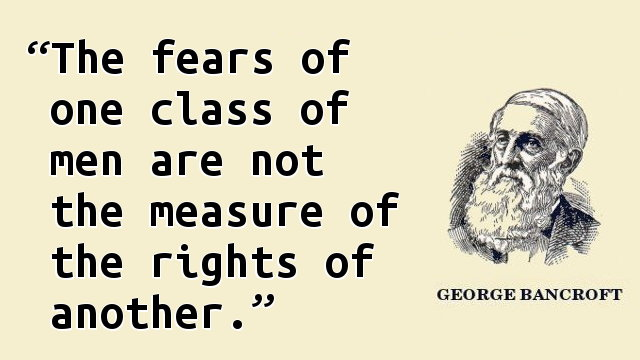 The fears of one class of men are not the measure of the rights of another.