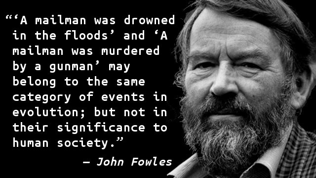 'A mailman was drowned in the floods' and 'A mailman was murdered by a gunman' may belong to the same category of events in evolution; but not in their significance to human society.