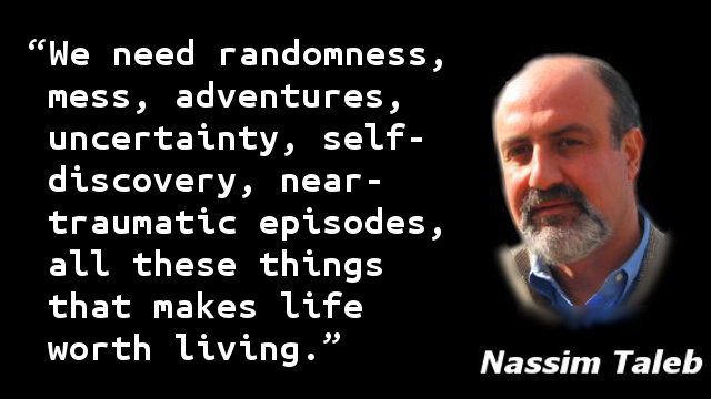 We need randomness, mess, adventures, uncertainty, self-discovery, near-traumatic episodes, all these things that makes life worth living.