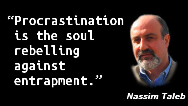 Procrastination is the soul rebelling against entrapment.