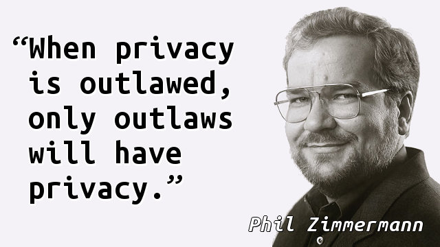 When privacy is outlawed, only outlaws will have privacy.