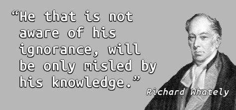 He that is not aware of his ignorance, will be only misled by his knowledge.