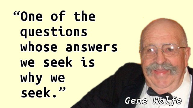 One of the questions whose answers we seek is why we seek.