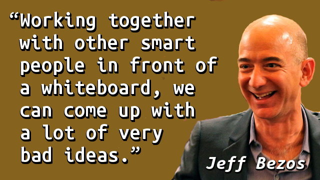 Working together with other smart people in front of a whiteboard, we can come up with a lot of very bad ideas.
