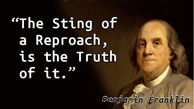 The Sting of a Reproach, is the Truth of it.