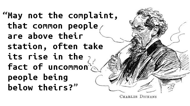 May not the complaint, that common people are above their station, often take its rise in the fact of uncommon people being below theirs