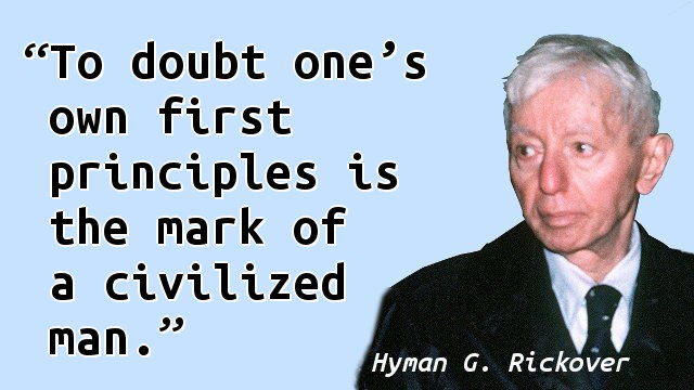 To doubt one's own first principles is the mark of a civilized man.