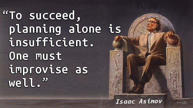 To succeed, planning alone is insufficient. One must improvise as well.