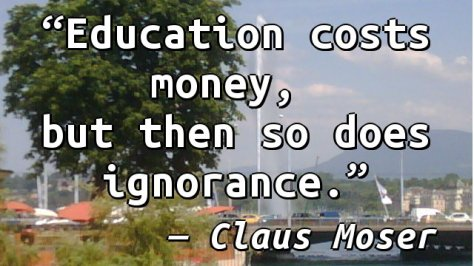 Education costs money, but then so does ignorance.