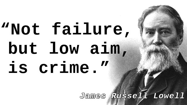 Not failure, but low aim, is crime.