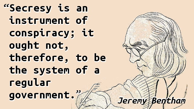 Secrecy is an instrument of conspiracy; it ought not, therefore, to be the system of a regular government.