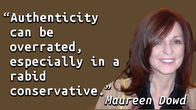 Authenticity can be overrated, especially in a rabid conservative.