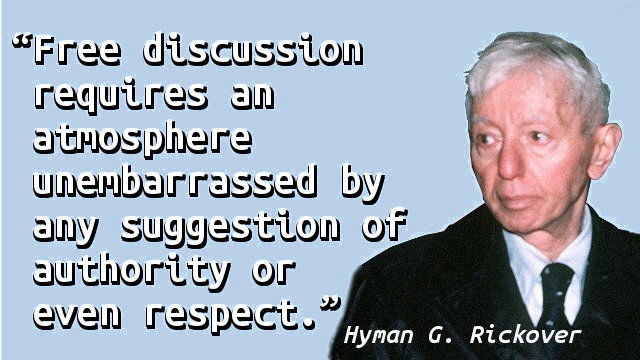 Free discussion requires an atmosphere unembarrassed by any suggestion of authority or even respect.