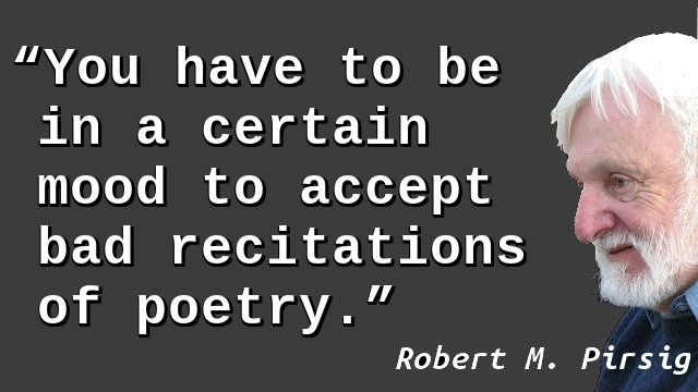 You have to be in a certain mood to accept bad recitations of poetry.